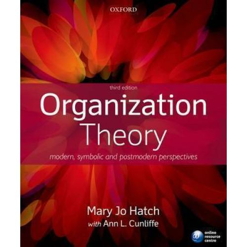 Organization Theory : Modern, Symbolic and Postmodern Perspectives